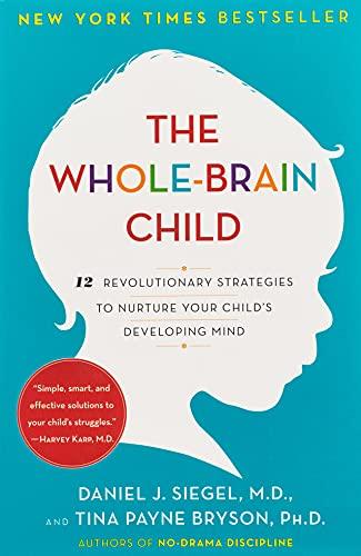The Whole-Brain Child: 12 Revolutionary Strategies to...