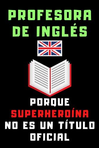 Profesora De Inglés Porque Superheroína No Es Un Título Oficial: Cuaderno De Notas Para Profesoras De Inglés - 120 Páginas