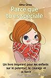 Parce que tu es spéciale: Un livre inspirant pour les enfants sur le potentiel, le...