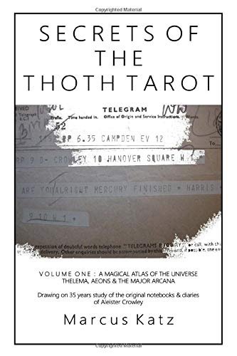 Secrets of the Thoth Tarot VOL I: A Magical Atlas of the...