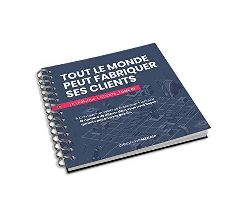 Tout le Monde peut Fabriquer ses Clients - Livre de Marketing Digital - La Fabrique à Clients Tome 1