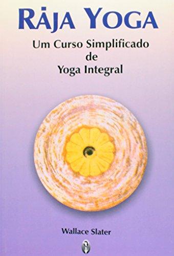 Raja Yoga. Un curso simplificado de yoga integral