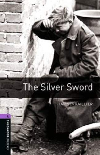 Oxford Bookworms Library: Oxford Bookworms 4. The Silver Sword: 1400 Headwords