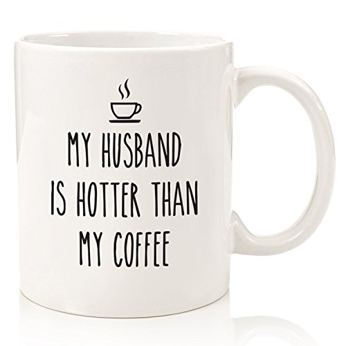My Husband Is Hotter Than My Coffee Funny Mug - Best Wife Birthday Gag Gifts - Unique Valentine's Day, Anniversary or Bday Present Idea for Her from Husband - Fun Novelty Cup for Women, Mrs, Wifey