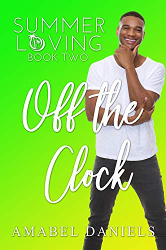 Off the Clock: Summer Loving Book Two (a standalone romcom) by [Amabel Daniels]