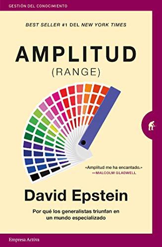 Amplitud (Range): Por qué los generalistas triunfan en un mundo especializado (Gestión del conocimiento) (Spanish Edition) de [David Epstein, Sergio Bulat Barreiro]