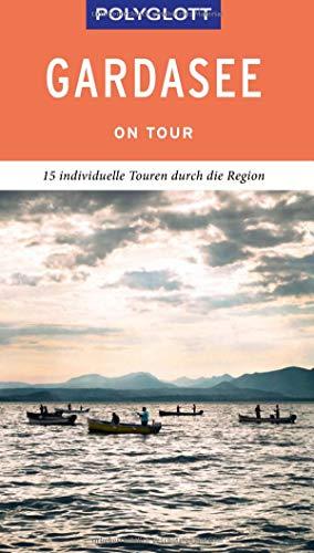 POLYGLOTT on tour Reisefhrer Gardasee: Individuelle Touren durch die Region