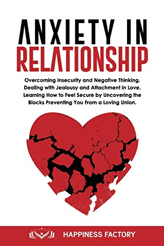 Anxiety In Relationship: Overcoming Insecurity and Negative...