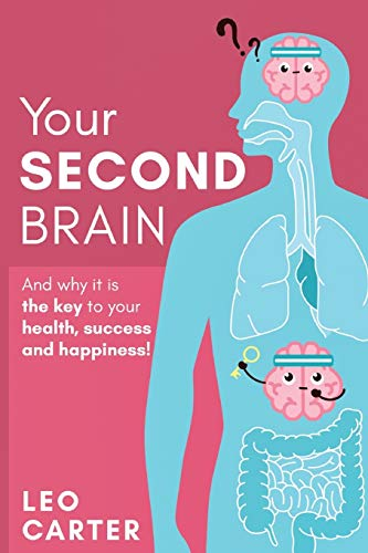YOUR SECOND BRAIN: And Why Its The Key To Your Health,...