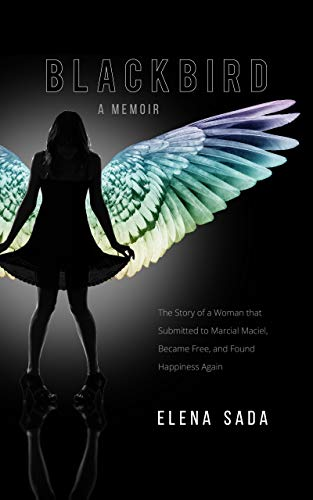 Blackbird—a Memoir: The Story of a Woman Who Submitted to Marcial Maciel, Became Free, and Found Happiness Again by [Elena Sada]