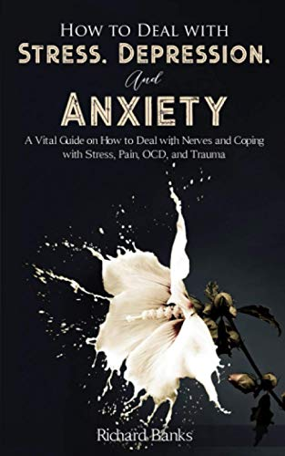 How to Deal With Stress, Depression, and Anxiety: A Vital...