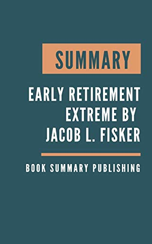 SUMMARY: Early Retirement Extreme - A Philosophical and Practical Guide to Financial Independence by Jacob Lund Fisker
