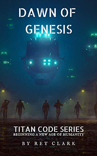 Dawn of Genesis (Titan Code Book 1) by [Rey Clark]