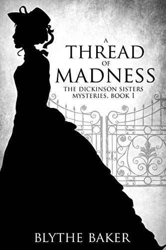 A Thread of Madness (The Dickinson Sisters Mysteries Book 1) Kindle Edition