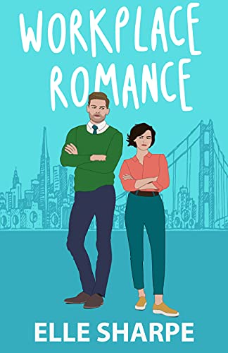 Workplace Romance: A Grumpy Boss Enemies-to-Lovers Romantic Comedy by [Elle Sharpe]