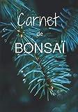 Carnet de Bonsa: Carnet de note pour vos bonsa - Les travaux effectus au fil des saisons sur vos arbres prfrs - 100 pages  complter - 7x10 pouces