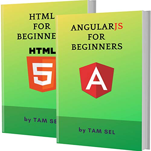 AngularJS AND HTML FOR BEGINNERS: 2 BOOKS IN 1 – Learn Coding Fast! AngularJS AND HTML Crash Course, A QuickStart Guide, Tutorial Book by Program Examples, In Easy Steps! Front Cover