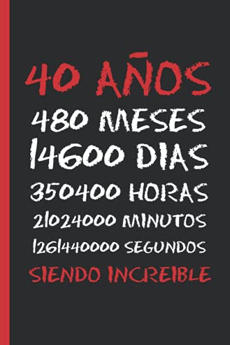 40 AÑOS SIENDO INCREIBLE: REGALO DE CUMPLEAÑOS ORIGINAL Y