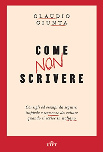 Come non scrivere. Consigli ed esempi da seguire, trappole e scemenze da evitare quando si scrive in italiano Book Cover