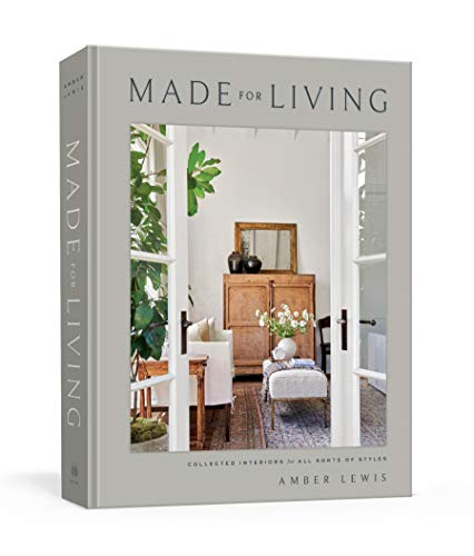 Made for Living: Collected Interiors for All Sorts of Styles...