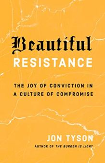 Book Review: 'Beautiful Resistance: The Joy of Conviction in a Culture of Compromise' Jon Tyson