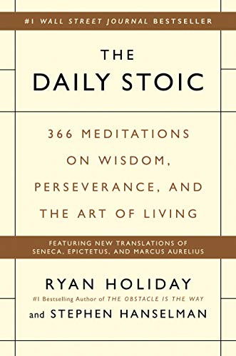 The Daily Stoic: 366 Meditations on Wisdom, Perseverance, and the Art of Living by [Ryan Holiday, Stephen Hanselman]