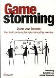 Gamestorming - Jouer pour innover - Pour les innovateurs, les visionnaires et...