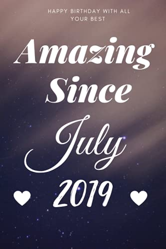 Amazing Since July 2019 Notebook Gift: Lined Journal, 120 Page, Size 6*9, Soft Cover, Matte Finished