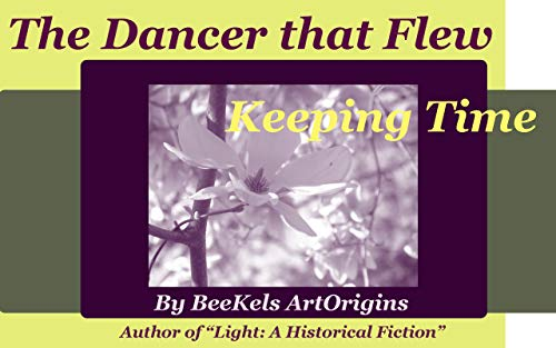 The Dancer That Flew: Keeping Time (Light: A Historical Fiction) by [BeeKels ArtOrigins]