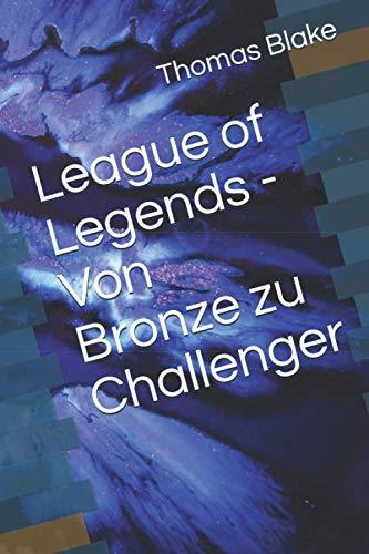 League of Legends - Von Bronze zu Challenger