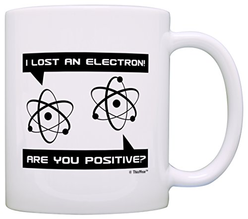 Funny Science Gift Lost an Electron Are You Positive Atom...