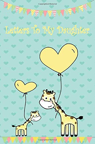 Letters To My Daughter: Giraffe Baby Girl 6x9 Keepsake...