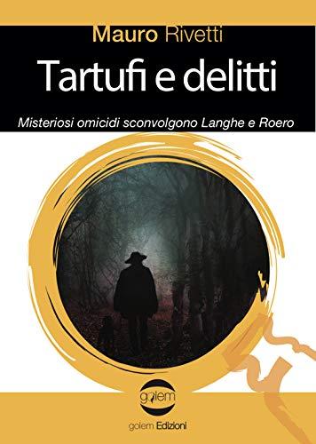 Tartufi e delitti. Misteriosi omicidi sconvolgono Langhe e Roero