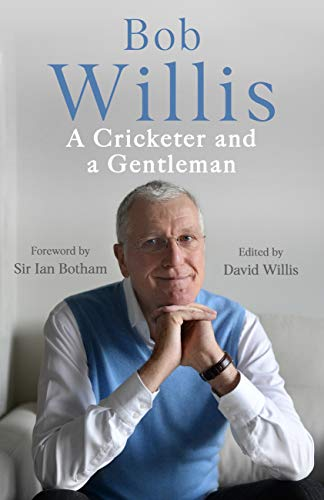 Amazon.com: Bob Willis: A Cricketer and a Gentleman eBook: Willis ...