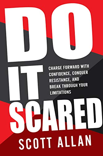 Do It Scared: Charge Forward With Confidence, Conquer Resistance, and Break Through Your Limitations (Break Your Fear Series Book 1) by [Scott Allan]