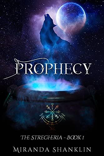 Prophecy: The Stregheria Book 1 by [Miranda Shanklin]