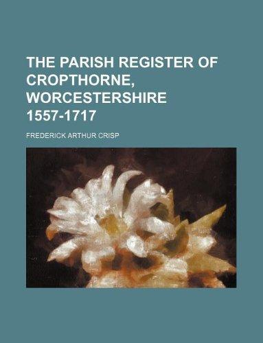 The parish register of Cropthorne, Worcestershire 1557-1717