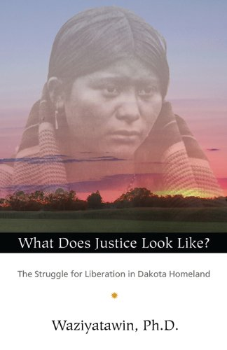 What Does Justice Look Like? The Struggle for Liberation in Dakota Homeland