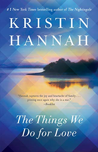 The Things We Do for Love: A Novel by [Kristin Hannah]