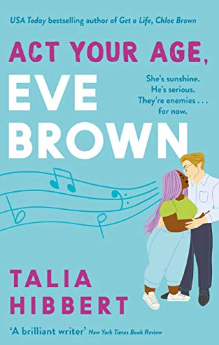 Act Your Age, Eve Brown: the perfect feel good romcom for 2021 by [Talia Hibbert]