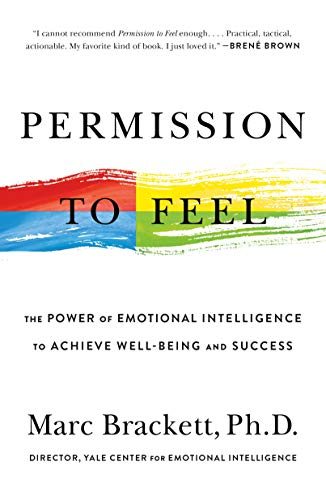 Permission to Feel: Unlocking the Power of Emotions to Help Our Kids, Ourselves, and Our Society Thrive Kindle Edition