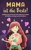 Mama ist die Beste!: Kinderbuch mit positiven Mutmach-Geschichten für Kinder (für Mädchen und Jungen von 5 bis 10 Jahren)