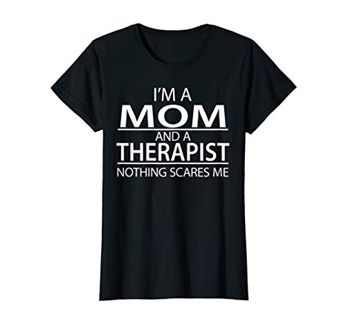 Womens I'm A Mom And A Therapist Funny T-Shirt Appreciation...