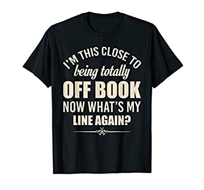 By Big Stage Acting Drama Art & Tees Gift and Apparel. The Totally Off Book What's My Line Again Actor Tee is a Perfect Gift. I'm This Close To Being Totally Off Book, Now What's My Line Again? The Tshirt Makes A Great Birthday or Christmas Gift. A N...
