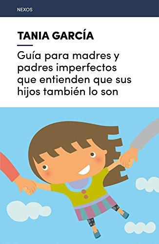 Guía para madres y padres imperfectos que entienden que sus hijos también lo son (Nexos)
