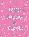 Carnet d'exercices de calligraphie: livre d'exercices Calligraphie et...