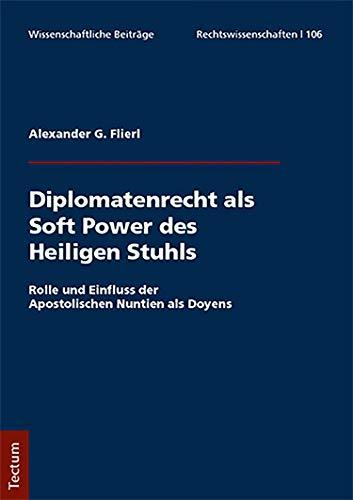 Diplomatenrecht als Soft Power des Heiligen Stuhls: Rolle und Einfluss der Apostolischen Nuntien als Doyens