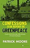 Confessions d'un repenti de Greenpeace: Pour une écologie scientifique et durable