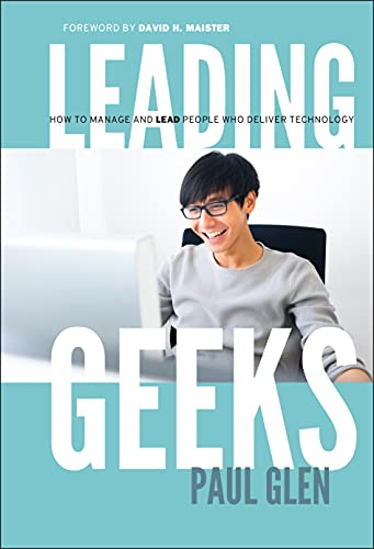 Leading Geeks: How to Manage and Lead the People Who Deliver Technology: 10