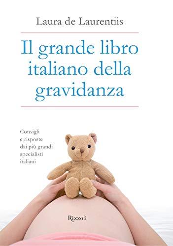 Il grande libro italiano della gravidanza: Consigli e risposte dai pi grandi specialisti italiani